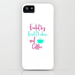 Fueled by Fried Chicken and Coffee Cute Quote iPhone Case