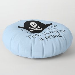 Always Be Yourself, Unless You Can Be A Pirate Floor Pillow