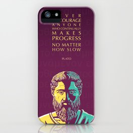 Plato Inspirational Quote: Never Discourage Anyone Who Continually Makes Progress No Matter How Slow iPhone Case