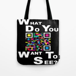 WHAT DO YOU WANT TO SEE? Tote Bag