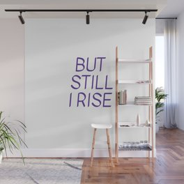 BUT  STILL  I RISE - Maya Angelou Wall Mural