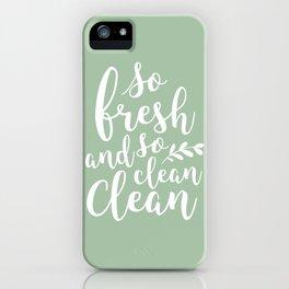 so fresh so clean clean  / mint iPhone Case
