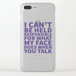 I Can't Be Held Responsible For What My Face Does When You Talk (Ultra Violet) Clear iPhone Case