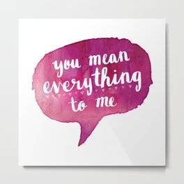 you mean everything to me (Valentine Love Note) Metal Print
