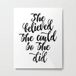 She believed she could so she did Black & White Modern Calligraphy Metal Print