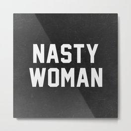 Nasty Woman - black version Metal Print