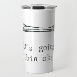 It's Going Tibia Okay Travel Mug