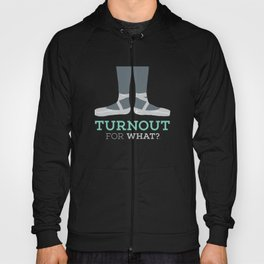 Turnout for What? Hoody