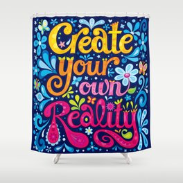 Create your own reality Shower Curtain