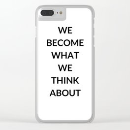 WE BECOME WHAT WE THINK ABOUT Clear iPhone Case