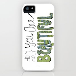 Holy Moly You Are Beautiful! iPhone Case