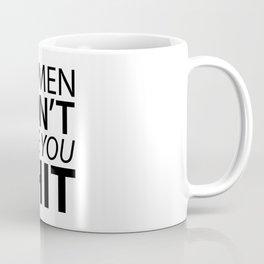 Women Don't Owe You Shit Coffee Mug