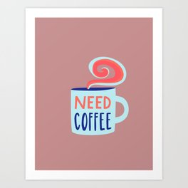 Need Coffee Typography Sign Art Print
