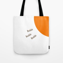 Badda Badda Badda! Tote Bag