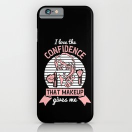 Makeup - I Like The Confidence Of Makeup iPhone Case