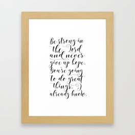 PRINTABLE WALL ART, Be Strong In The Lord And Never Give Up Hope,Bible Verse,Scripture Art Framed Art Print
