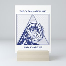 The Oceans are Rising and So Are We - Climate Change Mini Art Print