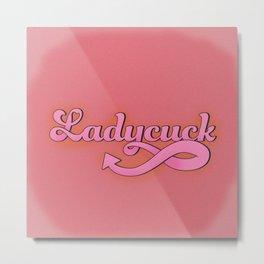 Ladycuck Metal Print