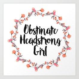 Obstinate Headstrong Girl Art Print