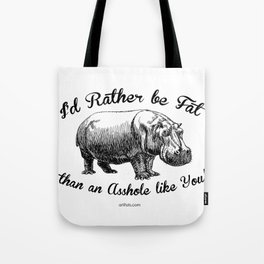 I'd Rather be Fat than an Asshole like You! Tote Bag