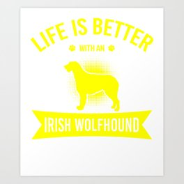 Life Is Better With An Irish Wolfhound ye Art Print