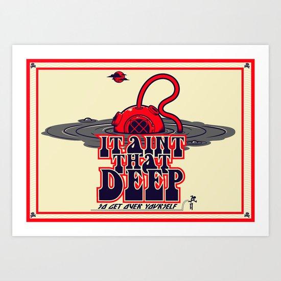 It Ain't That Deep Art Print