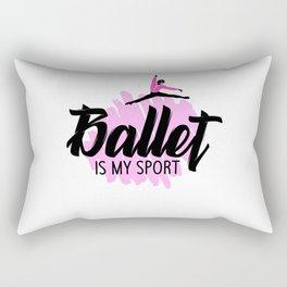 Ballet is my Sport Rectangular Pillow