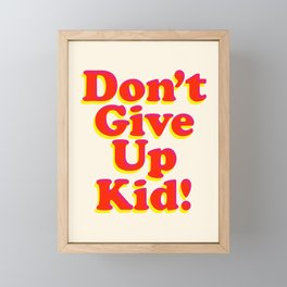 Don't Give Up Kid red yellow pink motivational typography poster bedroom wall home decor Art Print Framed Mini Art Print