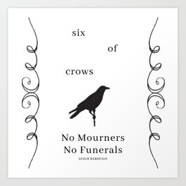 Six of Crows: NO MOURNERS, NO FUNERALS by Leigh Bardugo Art Print