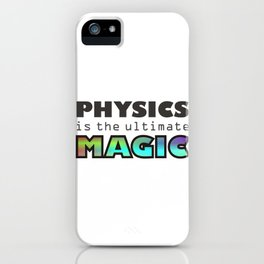 Physics is the ultimate magic iPhone Case