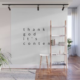 thank god it's content Wall Mural