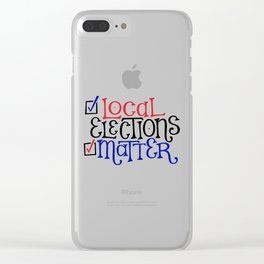 Local Elections Matter Clear iPhone Case