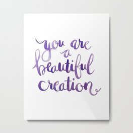Quotes in Colour 'You are a Beautiful Creation' Metal Print