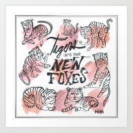 Tigers are the New Foxes Art Print