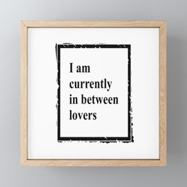 T-Shirt Text: I am currently in between lovers (black) Framed Mini Art Print