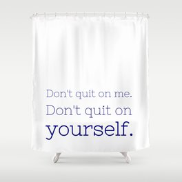 Don't quit on yourself - Friday Night Lights collection Shower Curtain