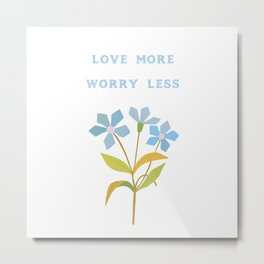 Love More Worry Less Metal Print