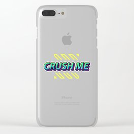 Crush Me Clear iPhone Case
