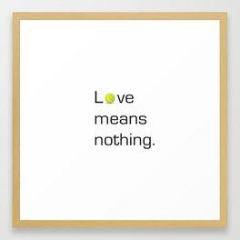 Love Means Nothing Framed Art Print