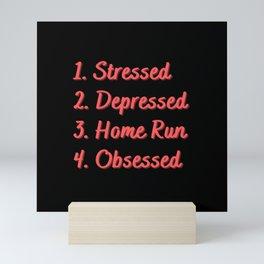 Stressed. Depressed. Home Run. Obsessed. Mini Art Print