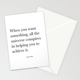 When you want  something, all the universe conspires in helping you to achieve it. Paulo Coelho Stationery Cards