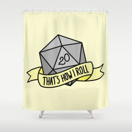 That's How I Roll D20 Shower Curtain