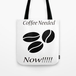 Coffee Needed Now Tote Bag