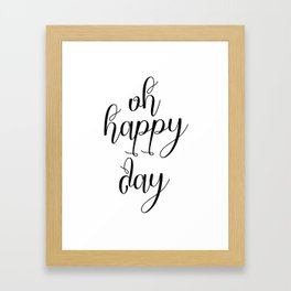 Oh Happy Day, Inspirational Quote, Motivational Print, Inspirational Wall Art, Motivational Poster Framed Art Print