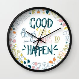 Good Things Are Going To Happen... Wall Clock