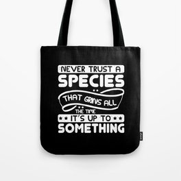 Never trust a species that grins all the time Tote Bag