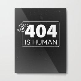 To 404 Is Human Metal Print
