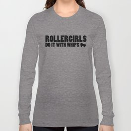 Rollergirls Do it with Whips Long Sleeve T-shirt