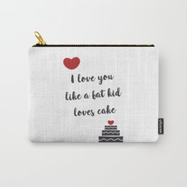 I love you like a fat kid loves cake Carry-All Pouch