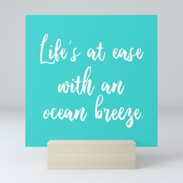 Life is at ease with an ocean breeze Mini Art Print